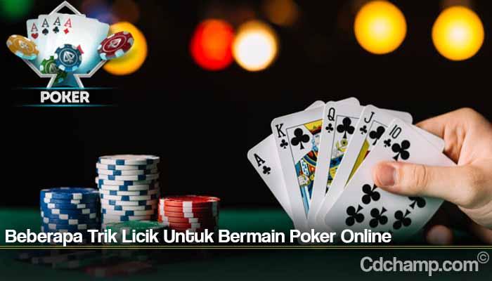 Beberapa Trik Licik Untuk Bermain Poker Online
