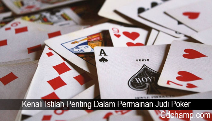 Kenali Istilah Penting Dalam Permainan Judi Poker
