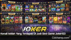 Kenali Istilah Yang Terdapat Di Judi Slot Game Joker123