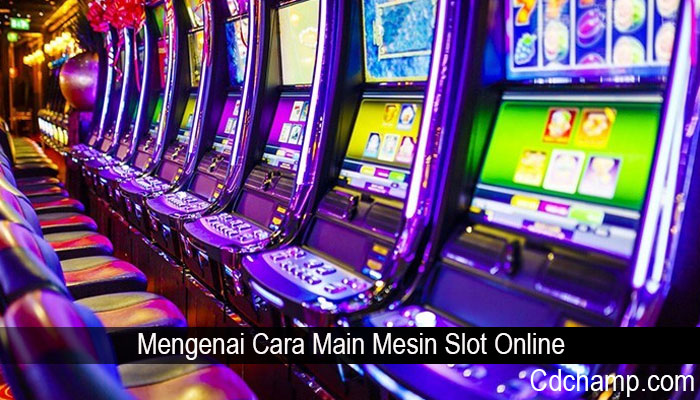 Mengenai Cara Main Mesin Slot Online