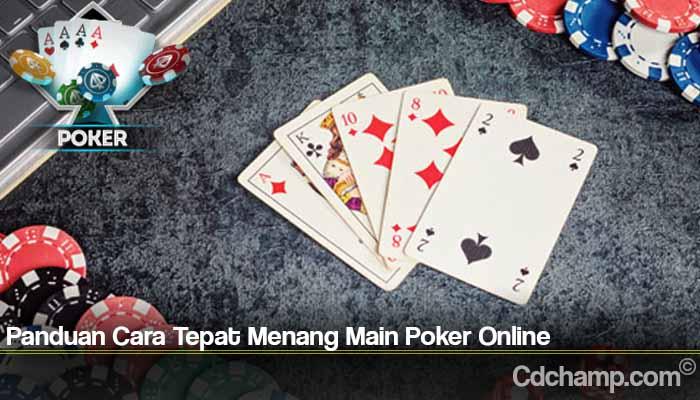 Panduan Cara Tepat Menang Main Poker Online