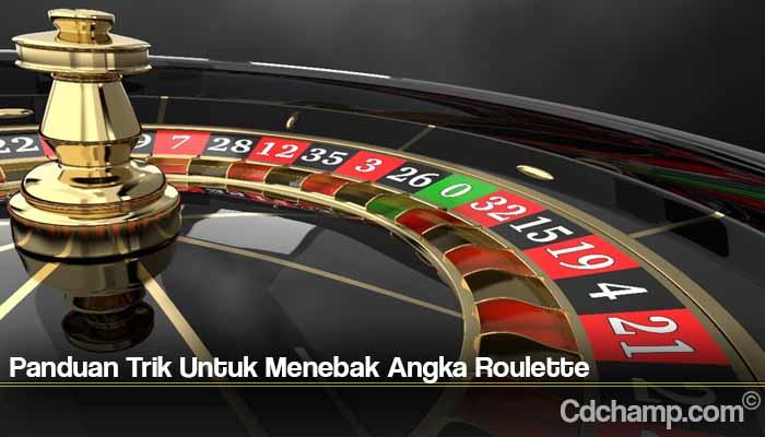 Panduan Trik Untuk Menebak Angka Roulette