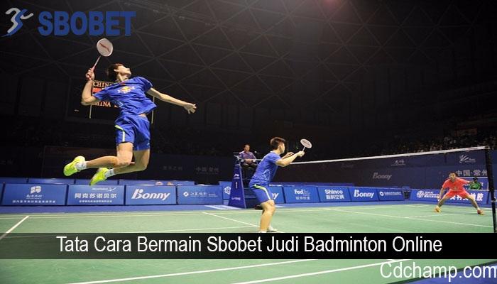 Tata Cara Bermain Sbobet Judi Badminton Online