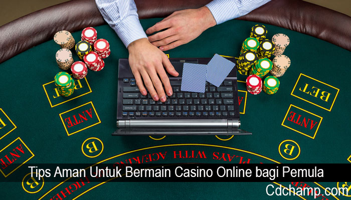 Tips Aman Untuk Bermain Casino Online bagi Pemula