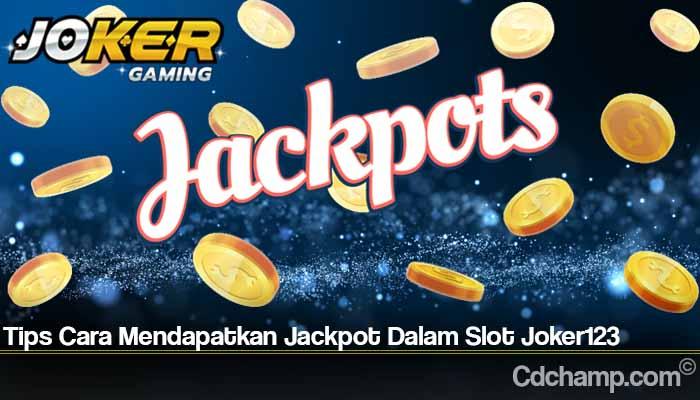 Tips Cara Mendapatkan Jackpot Dalam Slot Joker123