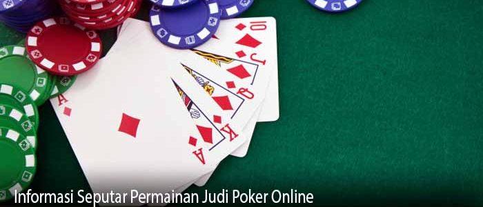 Informasi Seputar Permainan Judi Poker Online