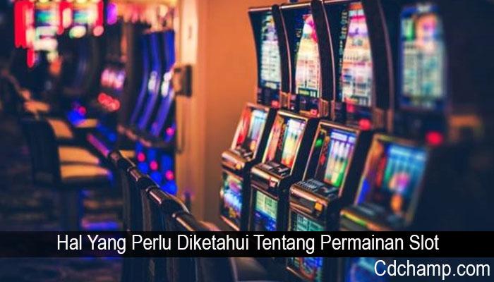 Hal Yang Perlu Diketahui Tentang Permainan Slot