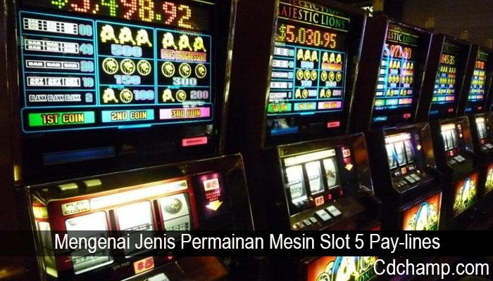 Mengenai Jenis Permainan Mesin Slot 5 Pay-lines