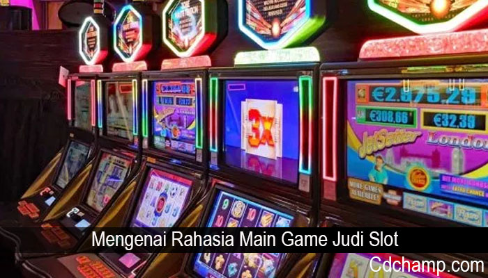 Mengenai Rahasia Main Game Judi Slot