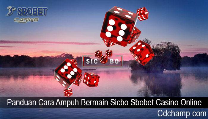 Panduan Cara Ampuh Bermain Sicbo Sbobet Casino Online