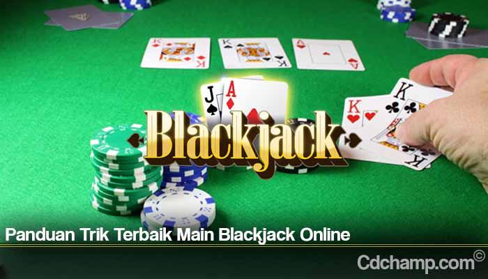 Panduan Trik Terbaik Main Blackjack Online