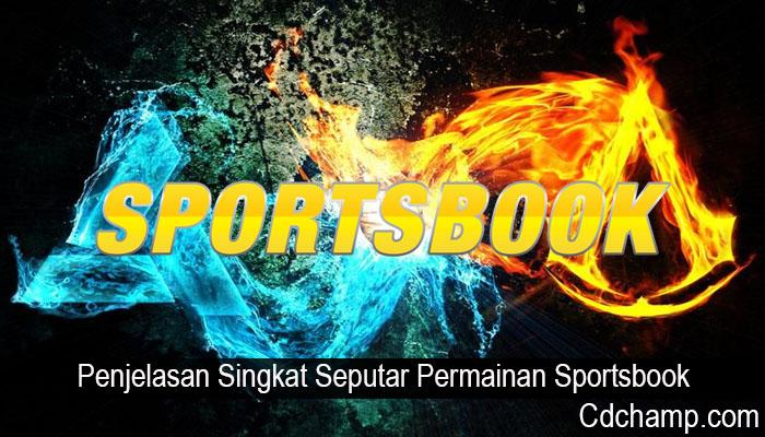 Penjelasan Singkat Seputar Permainan Sportsbook