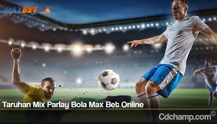 Taruhan Mix Parlay Bola Max Bet Online
