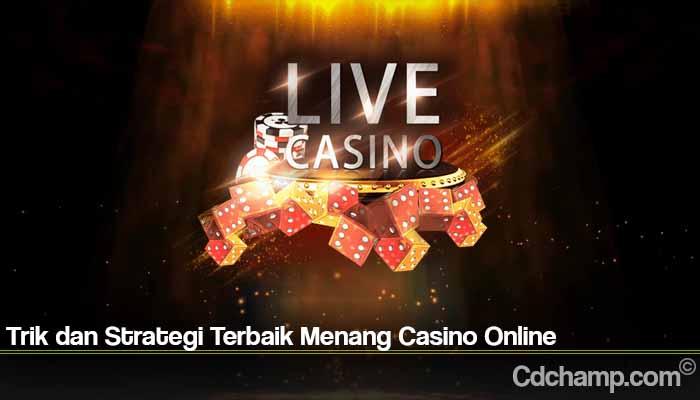 Trik dan Strategi Terbaik Menang Casino Online